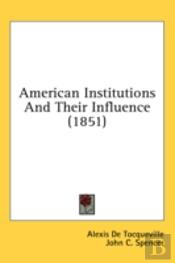 American Institutions And Their Influence (1851)