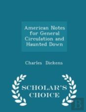 American Notes For General Circulation And Haunted Down - Scholar'S Choice Edition
