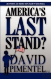 America'S Last Stand?: Are Students And Children Being Taught To Hate America?