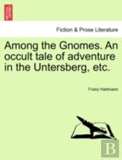 Among The Gnomes. An Occult Tale Of Adve