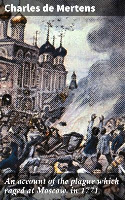 Bertrand.pt - An Account Of The Plague Which Raged At Moscow, In 1771