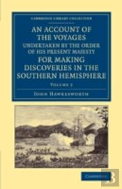An Account Of The Voyages Undertaken By The Order Of His Present Majesty For Making Discoveries In The Southern Hemisphere: Volume 2