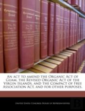 An Act To Amend The Organic Act Of Guam, The Revised Organic Act Of The Virgin Islands, And The Compact Of Free Association Act, And For Other Purpose