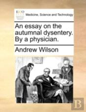 An Essay On The Autumnal Dysentery. By A