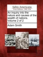 An Inquiry Into The Nature And Causes Of The Wealth Of Nations. Volume 2 Of 2