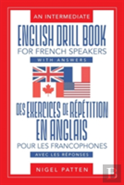 An Intermediate English Drill Book For French Speakers, With Answers