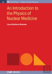 An Introduction To The Physics Of Nuclear Medicine