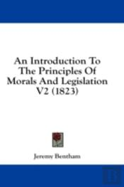 An Introduction To The Principles Of Morals And Legislation V2 (1823)
