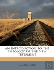 An Introduction To The Theology Of The New Testament