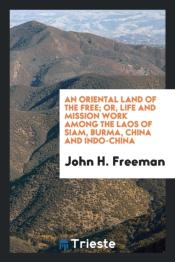 An Oriental Land Of The Free; Or, Life And Mission Work Among The Laos Of Siam, Burma, China And Indo-China