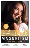 Bertrand.pt - Animal Magnetism: Rescued By Love: The Socialite And The Cattle King / Puppy Love For The Veterinarian / The Puppy Proposal