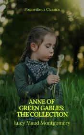 Anne Of Green Gables : The Collection