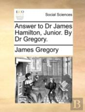 Answer To Dr James Hamilton, Junior. By Dr Gregory.