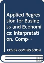 Applied Regression For Business And Economics: Int Erpretation, Computing, And Graphics