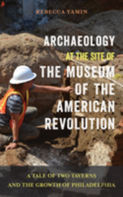 Archaeology At The Site Of The Museum Of The American Revolution