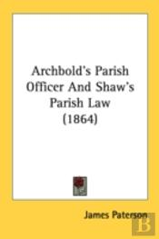 Archbold'S Parish Officer And Shaw'S Par