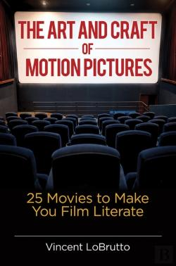 Bertrand.pt - Art And Craft Of Motion Pictures: 25 Movies To Make You Film Literate
