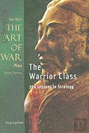 Art Of Warand The Warrior Class: 306 Lessons In Strategy