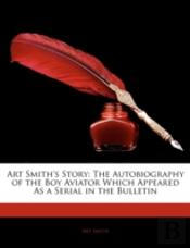 Art Smith'S Story: The Autobiography Of