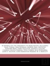 Articles On Academics Of The University Of Manchester, Including: Alan Turing, Max Newman, Martin Amis, Anthony Stafford Beer, Terry Eagleton, Donald