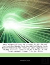 Articles On Afl Canberra Clubs, Including: Sydney Swans, Eastlake Football Club, Ainslie Football Club, Belconnen Magpies Football Club, Queanbeyan Ti