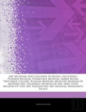 Articles On Art Museums And Galleries In Russia, Including: Pushkin Museum, Hermitage Museum, Amber Room, Tretyakov Gallery, Russian Museum, Moscow Mu