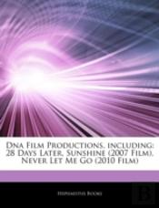 Articles On Dna Film Productions, Including: 28 Days Later, Sunshine (2007 Film), Never Let Me Go (2010 Film)
