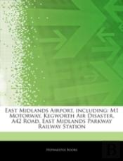 Articles On East Midlands Airport, Including: M1 Motorway, Kegworth Air Disaster, A42 Road, East Midlands Parkway Railway Station