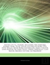 Articles On Exeter City F.C. Players, Including: Ray Harford, Johnny Hore, Peter Taylor (Footballer Born 1953), Steve Wigley, Kevin Bond (Footballer),