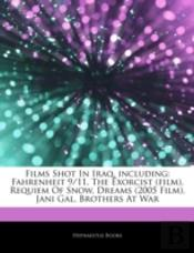 Articles On Films Shot In Iraq, Including: Fahrenheit 9/11, The Exorcist (Film), Requiem Of Snow, Dreams (2005 Film), Jani Gal, Brothers At War