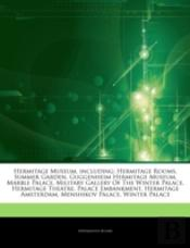 Articles On Hermitage Museum, Including: Hermitage Rooms, Summer Garden, Guggenheim Hermitage Museum, Marble Palace, Military Gallery Of The Winter Pa