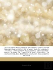 Articles On University Of Manchester, Including: University Of Manchester Institute Of Science And Technology, Victoria University Of Manchester, John