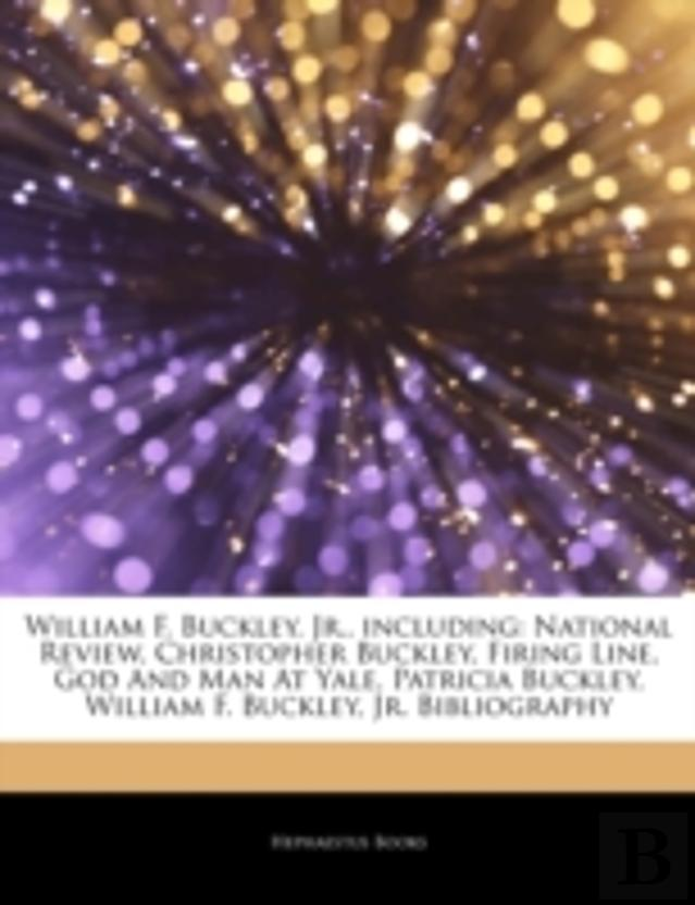 Articles On William F. Buckley, Jr., Including: National Review, Christopher Buckley, Firing Line, God And Man At Yale, Patricia Buckley, William F. B