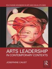 Arts Leadership In Contemporary Contexts