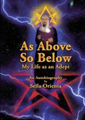 As Above, So Below My Life As An Adept