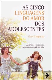 As Cinco Linguagens do Amor dos Adolescentes