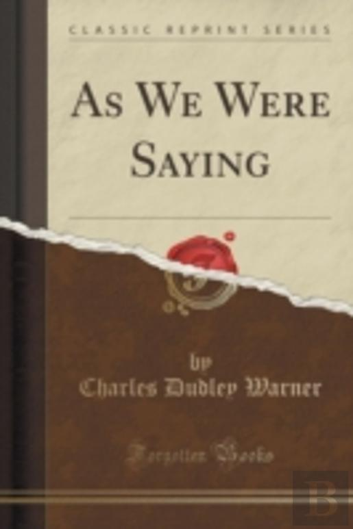 As We Were Saying (Classic Reprint)