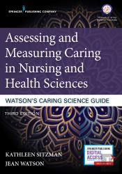 Assessing And Measuring Caring In Nursing And Health Sciences: Watson'S Caring Science Guide, Third Edition