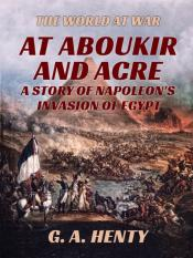 At Aboukir And Acre - A Story Of Napoleon'S Invasion Of Egypt