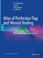 Atlas Of Perforator Flap And Wound Healing