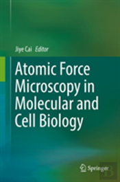 Atomic Force Microscopy In Molecular And Cell Biology