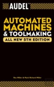 Audel(Tm)Automated Machines And Toolmaking: All New Fifth Edition