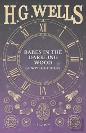 Babes In The Darkling Wood - A Novel Of Ideas
