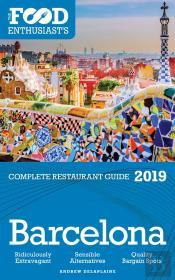 Barcelona - 2019 - The Food Enthusiast'S Complete Restaurant Guide