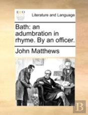 Bath: An Adumbration In Rhyme. By An Off