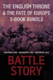 Battle Stories  The English Throne & The Fate Of Europe 3-Book Bundle