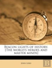Beacon Lights Of History. (The World'S Heroes And Master Minds)