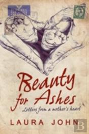 Beauty For Ashes: Letters From A Mother'S Heart