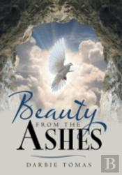 Beauty From The Ashes