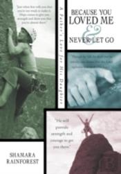 Because You Loved Me And Never Let Go: A Father'S Love For His Daughter